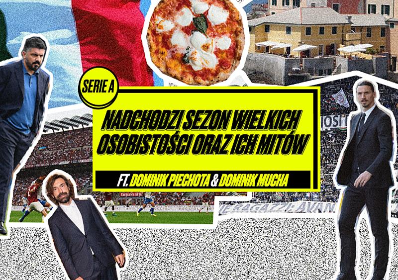 Witamy nowy sezon Serie A. To będzie rok wielkich osobistości oraz ich mitów (PODCAST)
